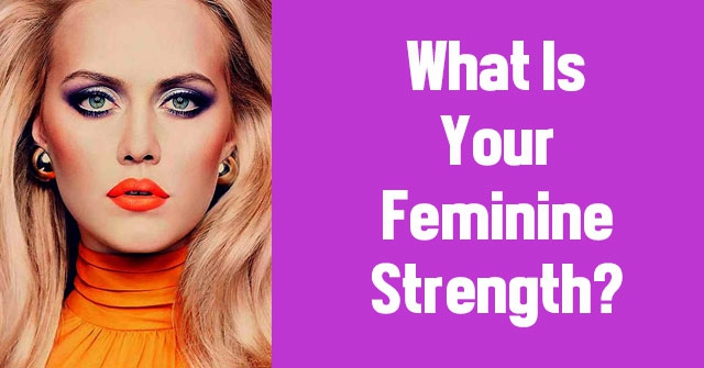 What Is Your Feminine Strength?