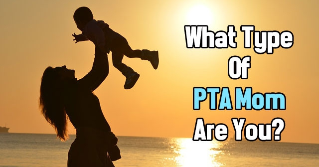 What Type Of PTA Mom Are You?