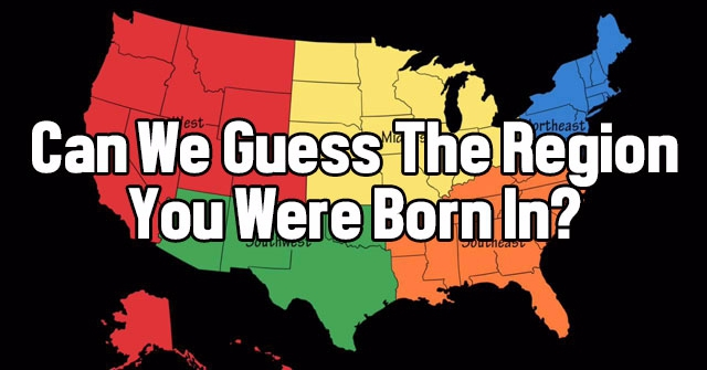 Can We Guess The Region You Were Born In?