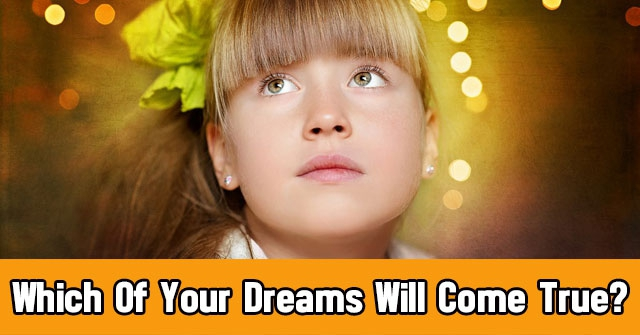 Which Of Your Dreams Will Come True?
