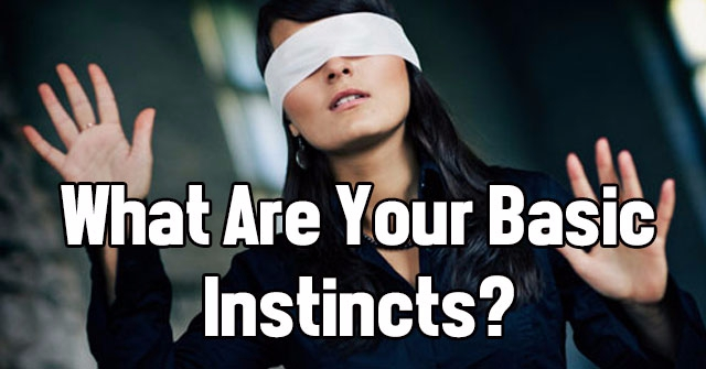 What Are Your Basic Instincts?