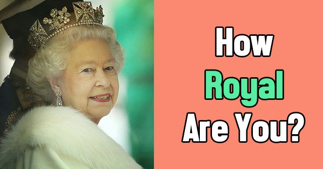 How Royal Are You?