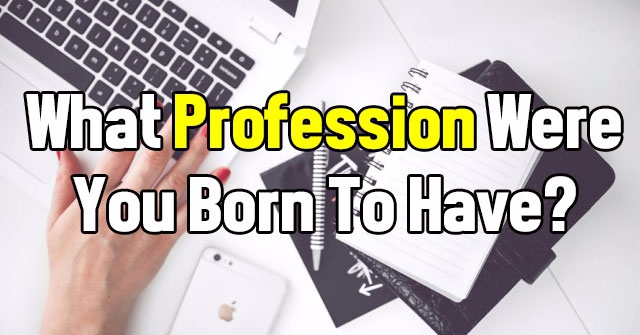 What Profession Were You Born To Have?
