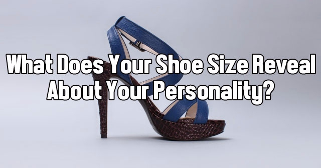 What Does Your Shoe Size Reveal About Your Personality?