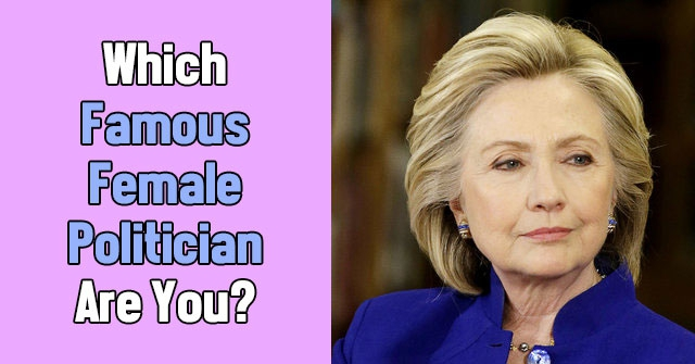 Which Famous Female Politician Are You?