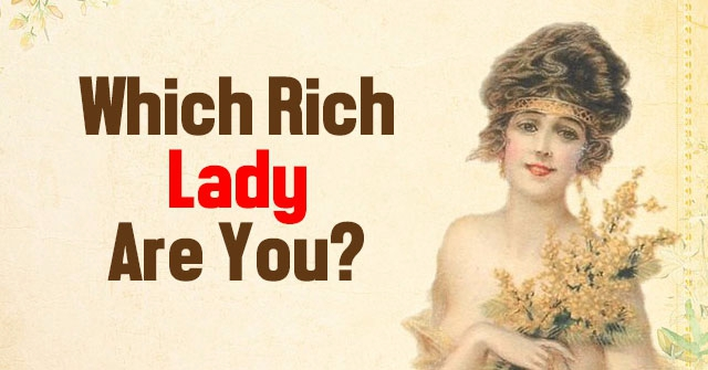 Which Rich Lady Are You?