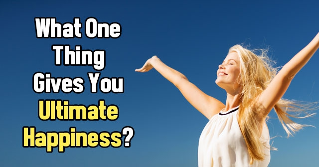 What One Thing Gives You Ultimate Happiness?