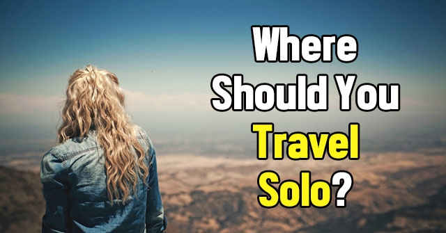 Where Should You Travel Solo?