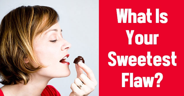 What Is Your Sweetest Flaw?