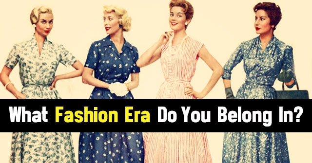 What Fashion Era Do You Belong In?