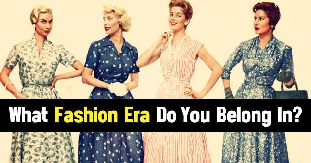 What Fashion Era Do You Belong In?