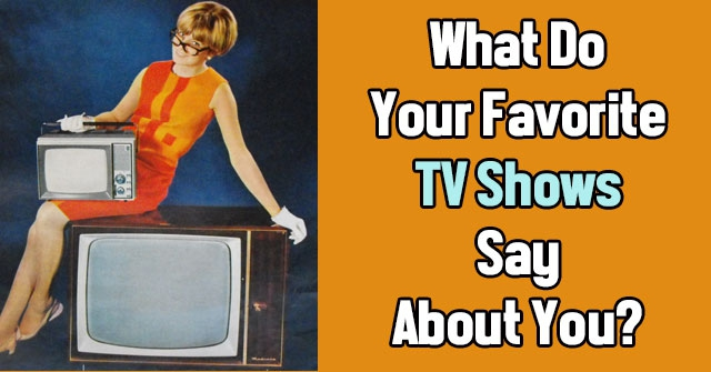 What Do Your Favorite TV Shows Say About You?