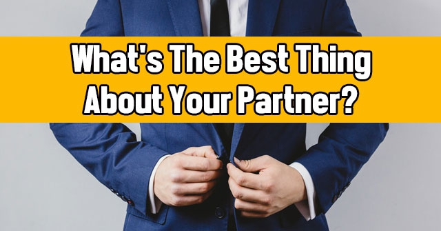 What's The Best Thing About Your Partner?