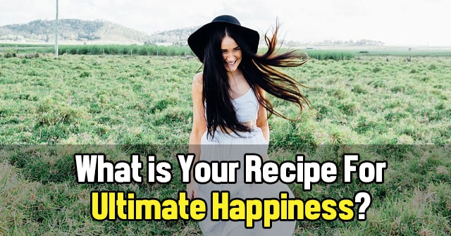 What is Your Recipe For Ultimate Happiness?