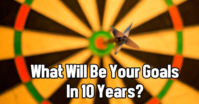 What Will Be Your Goals In 10 Years?
