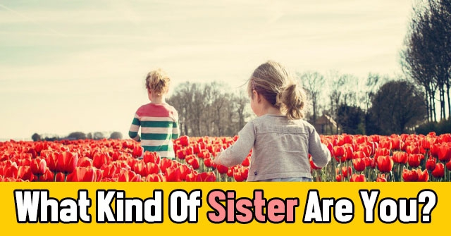 What Kind Of Sister Are You?