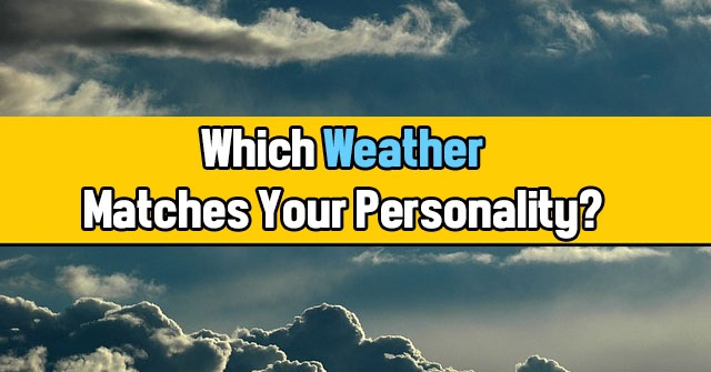Which Weather Matches Your Personality?