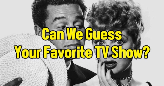 Can We Guess Your Favorite TV Show?