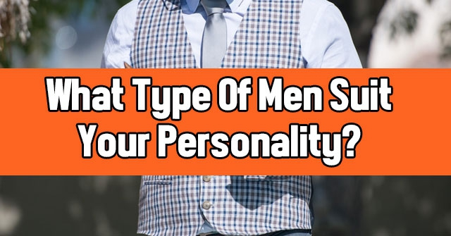 What Type Of Men Suit Your Personality?