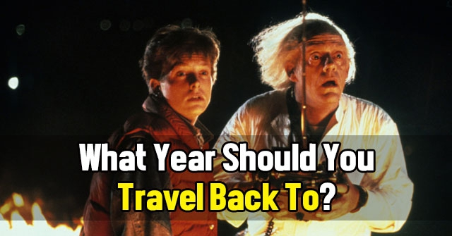 What Year Should You Travel Back To?