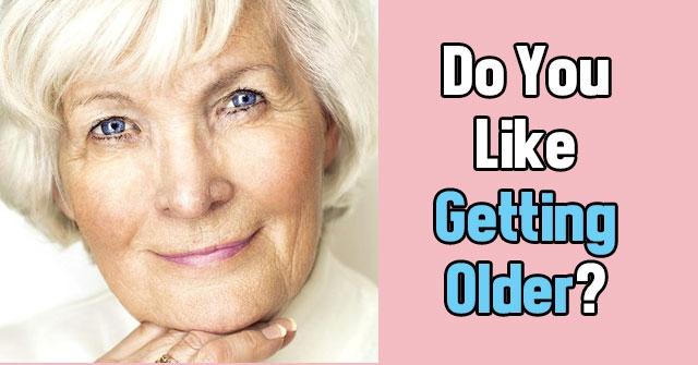 Do You Like Getting Older?