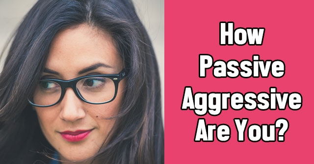 How Passive Aggressive Are You?