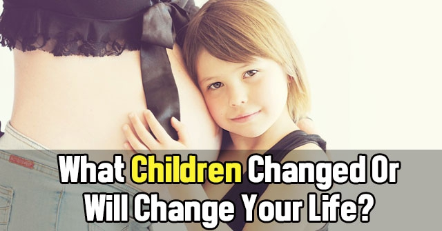 What Children Changed Or Will Change Your Life?