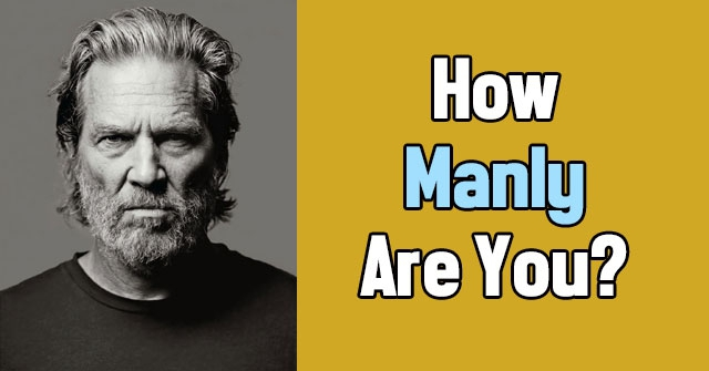 How Manly Are You?