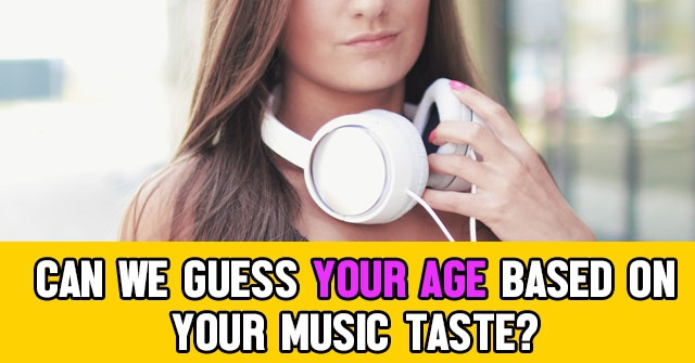Can we guess your age based on your music taste quizlady
