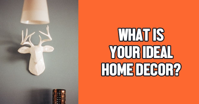 What is your ideal home decor quizlady Home decor quiz