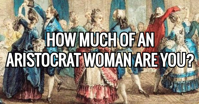 How Much Of An Aristocrat Woman Are You?