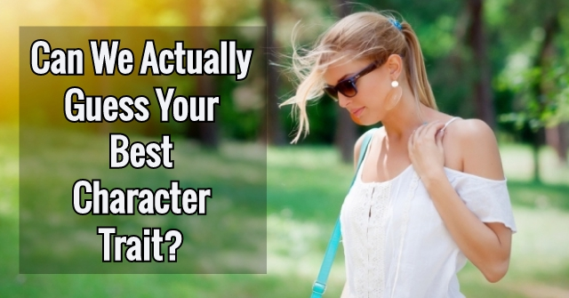 Can We Actually Guess Your Best Character Trait?