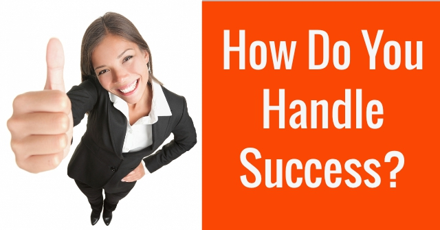 How Do You Handle Success?