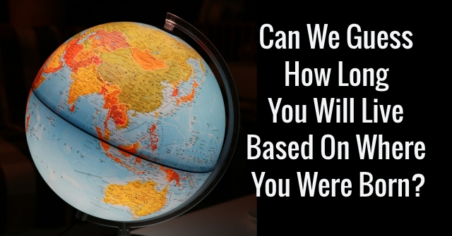 Can We Guess How Long You Will Live Based on Where You Were Born?