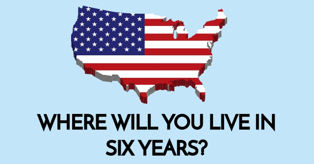 Where Will You Live In Six Years?