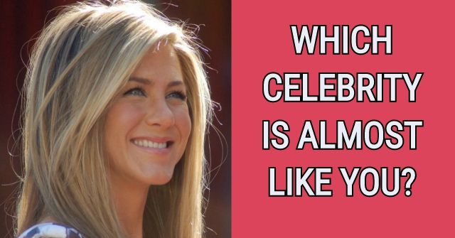 Which Celebrity Is Almost Like You?