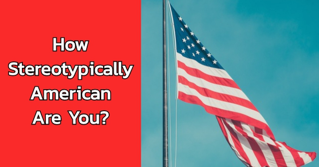 How Stereotypically American Are You?