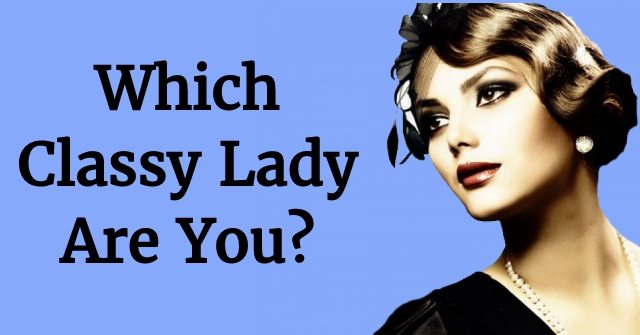 Which Classy Lady Are You?