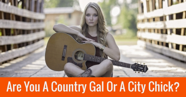 Are You A Country Gal Or A City Chick?