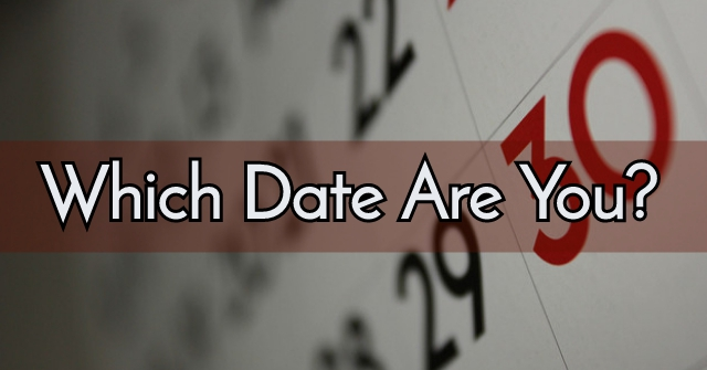 Which Date Are You?
