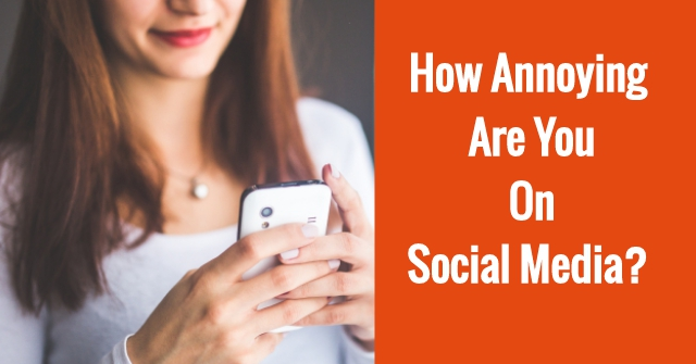 How Annoying Are You On Social Media?