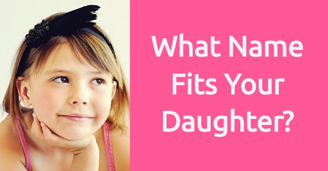 What Name Fits Your Daughter?