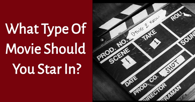 What Type Of Movie Should You Star In?