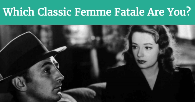 Which Classic Femme Fatale Are You?