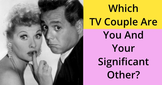 Which TV Couple Are You And Your Significant Other?