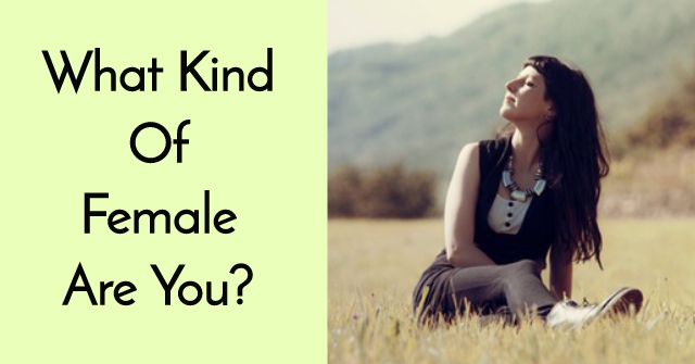 What Kind Of Female Are You?