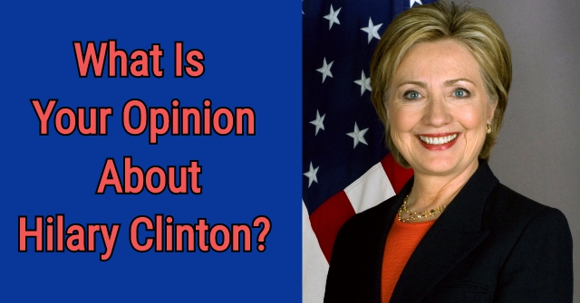 What Is Your Opinion About Hilary Clinton?
