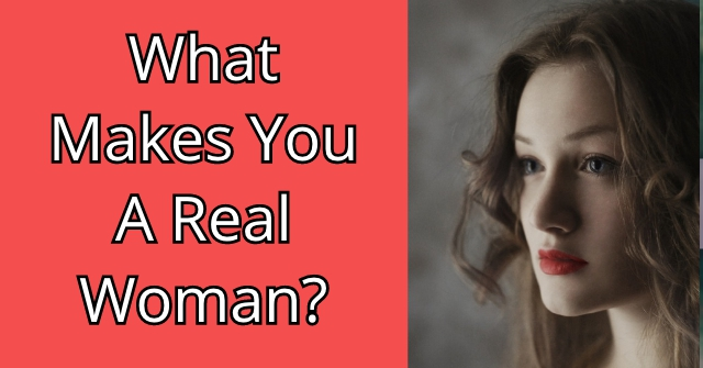What Makes You A Real Woman?