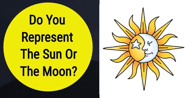 Do You Represent The Sun Or The Moon?