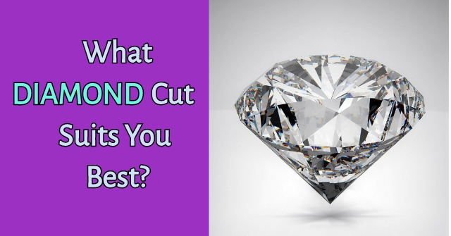 What Diamond Cut Suits You Best?